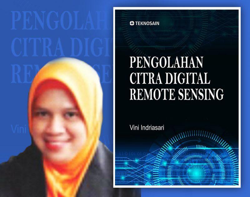 Vini Indriasari dan bukunya Citra Digital dengan Remote Sensing. (Ilustrasi grafis: nyatanya.com/Foto: dokumentasi Teknosain)